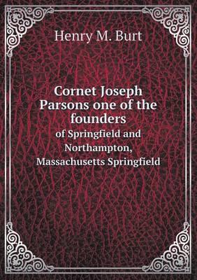 Cornet Joseph Parsons One of the Founders of Springfield and Northampton, Massachusetts Springfield