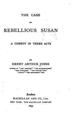 The Case of Rebellious Susan, a Comedy in Three Acts