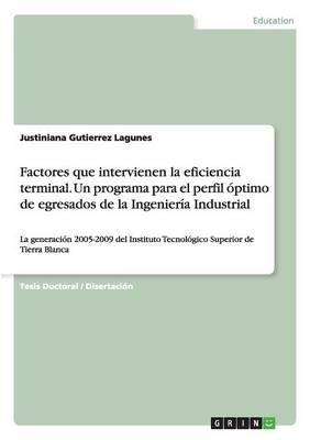 Factores que intervienen la eficiencia terminal. Un programa para el perfil óptimo de egresados de la Ingeniería Industrial