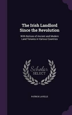 The Irish Landlord Since the Revolution