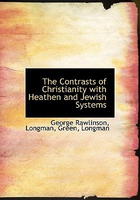 The Contrasts of Christianity with Heathen and Jewish Systems
