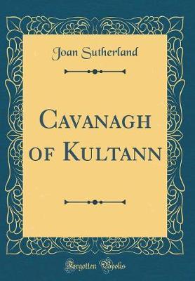 Cavanagh of Kultann (Classic Reprint)