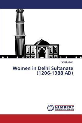 Women in  Delhi Sultanate (1206-1388 AD)