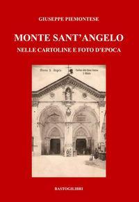 Monte Sant'Angelo nelle cartoline e foto d'epoca. Ediz. a colori