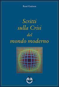 Scritti sulla crisi del mondo moderno