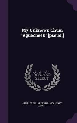 My Unknown Chum Aguecheek [Pseud.]