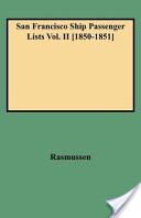 San Francisco Ship Passenger Lists Vol. II [1850-1851]