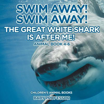 Swim Away! Swim Away! The Great White Shark Is After Me! Animal Book 4-6 | Children's Animal Books
