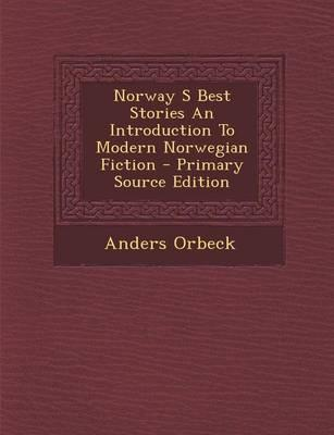 Norway S Best Stories an Introduction to Modern Norwegian Fiction - Primary Source Edition