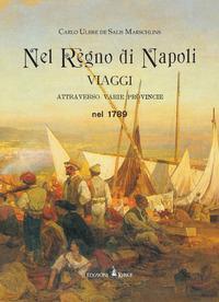Nel regno di Napoli. Viaggi attraverso varie province nel 1789. Ediz. in facsimile