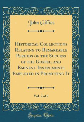 Historical Collections Relating to Remarkable Periods of the Success of the Gospel, and Eminent Instruments Employed in Promoting It, Vol. 2 of 2 (Classic Reprint)