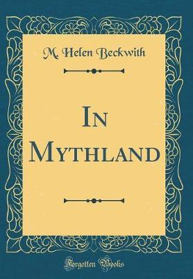 In Mythland (Classic Reprint)