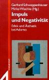 Impuls und Negativität. Ethik und Ästhetik bei Adorno.
