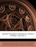 Georg Wilhelm Friedrich Hegel's Werke, Band 5