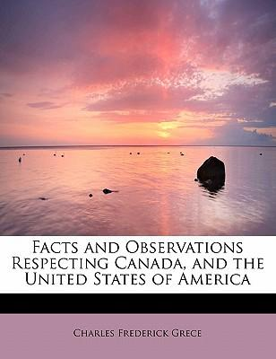 Facts and Observations Respecting Canada, and the United States of America