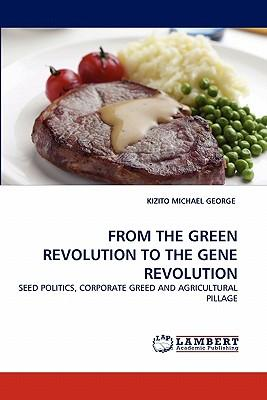 FROM THE GREEN REVOLUTION TO THE GENE REVOLUTION