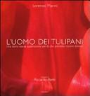 L' uomo dei tulipani. Una storia vissuta quattrocento anni fa chepotrebbe rivivere domani