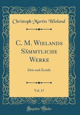 C. M. Wielands Sämmtliche Werke, Vol. 17