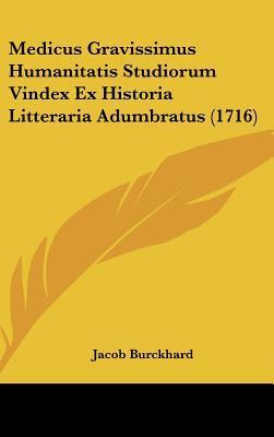 Medicus Gravissimus Humanitatis Studiorum Vindex Ex Historia Litteraria Adumbratus (1716)