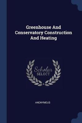 Greenhouse and Conservatory Construction and Heating