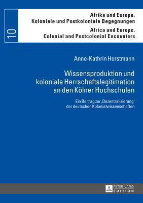 Wissensproduktion und Koloniale Herrschaftslegitimation an den Koelner Hochschulen