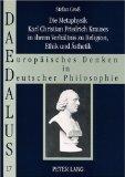 Die Metaphysik Karl Christian Friedrich Krauses in ihrem Verhältnis zu Religion, Ethik und Ästhetik