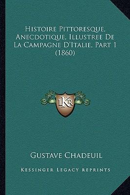 Histoire Pittoresque, Anecdotique, Illustree de La Campagne D'Italie, Part 1 (1860)