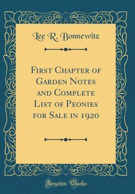 First Chapter of Garden Notes and Complete List of Peonies for Sale in 1920 (Classic Reprint)