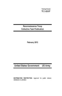 Training Circular 3-20.97 Reconnaissance Troop Collective Task Publication February 2013