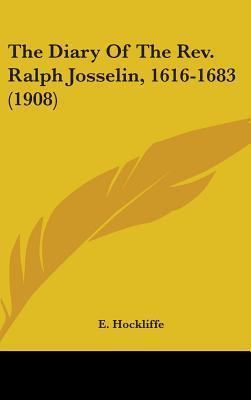 The Diary of the REV. Ralph Josselin, 1616-1683 (1908)