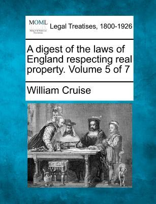 A Digest of the Laws of England Respecting Real Property. Volume 5 of 7