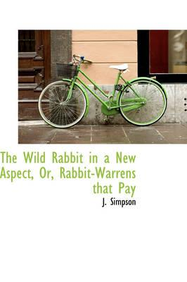 The Wild Rabbit in a New Aspect, Or, Rabbit-warrens That Pay