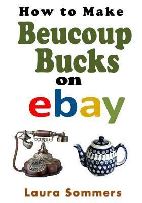 How to Make Beaucoup Bucks on Ebay