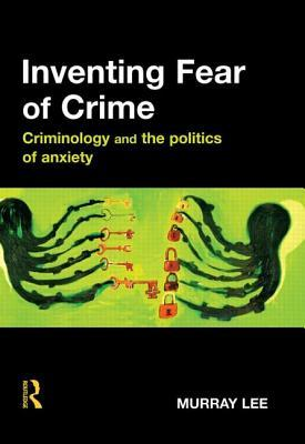 Inventing Fear of Crime