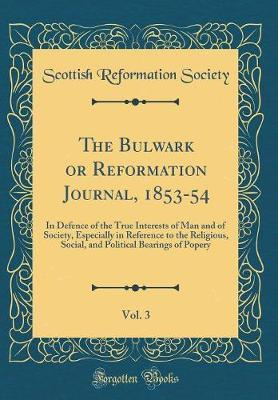 The Bulwark or Reformation Journal, 1853-54, Vol. 3