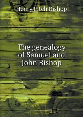 The Genealogy of Samuel and John Bishop