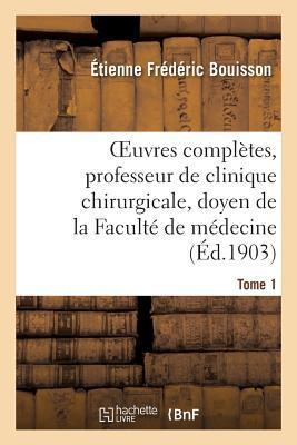 Oeuvres Completes, Professeur de Clinique Chirurgicale, Doyen de la Faculte de Medecine Tome 12