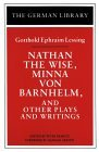 Nathan the Wise, Minna Von Barnhelm, and Other Plays and Writings