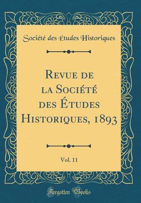 Revue de la Société des Études Historiques, 1893, Vol. 11 (Classic Reprint)