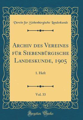 Archiv des Vereines für Siebenbürgische Landeskunde, 1905, Vol. 33