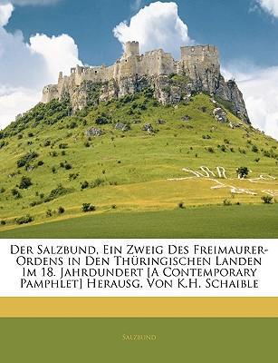 Der Salzbund, Ein Zweig Des Freimaurer-Ordens in Den Thüringischen Landen Im 18. Jahrdundert [A Contemporary Pamphlet] Herausg. Von K.H. Schaible