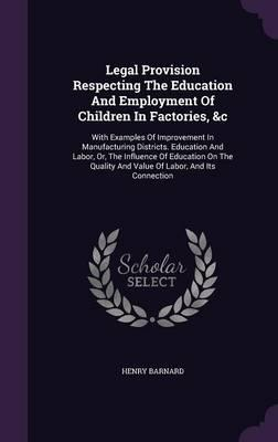 Legal Provision Respecting the Education and Employment of Children in Factories, C