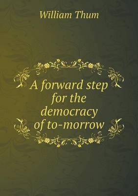 A Forward Step for the Democracy of To-Morrow