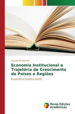 Economia Institucional e Trajetória de Crescimento de Países e Regiões