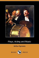 Plays, Acting and Music (Dodo Press)