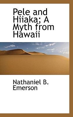 Pele and Hiiaka; A Myth from Hawaii