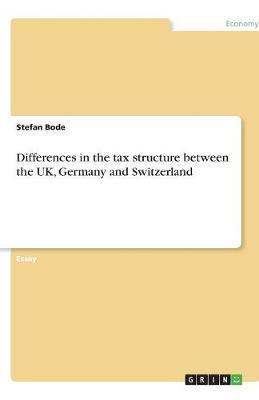 Differences in the tax structure between the UK, Germany and Switzerland