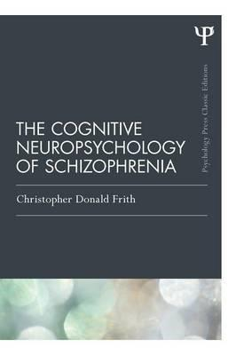 The Cognitive Neuropsychology of Schizophrenia (Classic Edition)