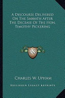 A Discourse Delivered on the Sabbath After the Decease of Tha Discourse Delivered on the Sabbath After the Decease of the Hon. Timothy Pickering E Hon. Timothy Pickering
