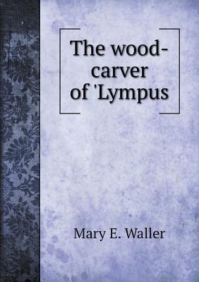 The Wood-Carver of 'Lympus
